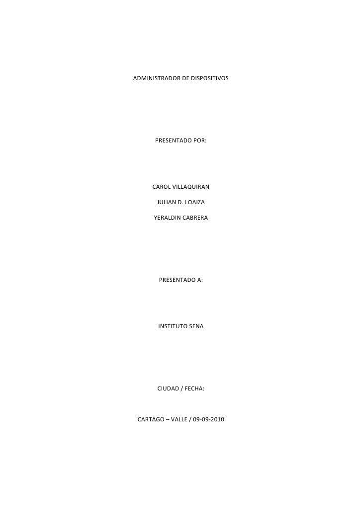 ADMINISTRADOR DE DISPOSITIVOS<br />PRESENTADO POR:<br />CAROL VILLAQUIRAN<br />JULIAN D. LOAIZA<br />YERALDIN CABRERA<br /...
