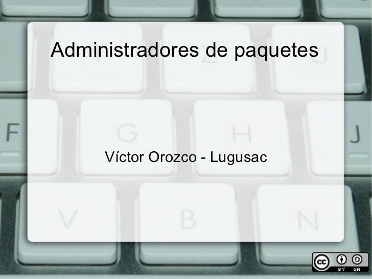 Administradores de paquetes Víctor Orozco - Lugusac