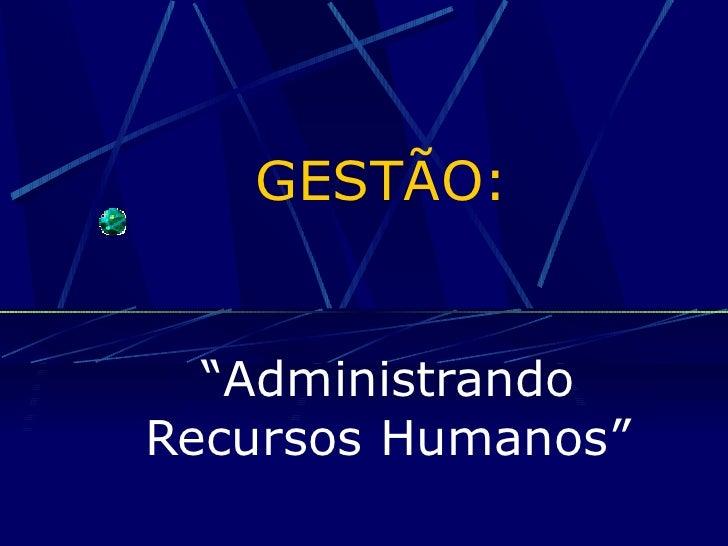 """GESTÃO: """" Administrando Recursos Humanos"""""""