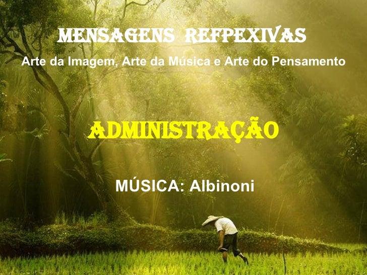 MENSAGENS  REFPEXIVAS   Arte da Imagem, Arte da Música e Arte do Pensamento ADMINISTRAÇÃO MÚSICA: Albinoni