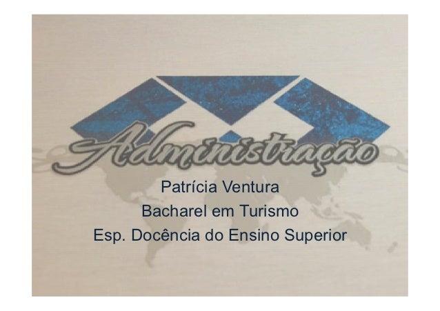Patrícia Ventura      Bacharel em TurismoEsp. Docência do Ensino Superior