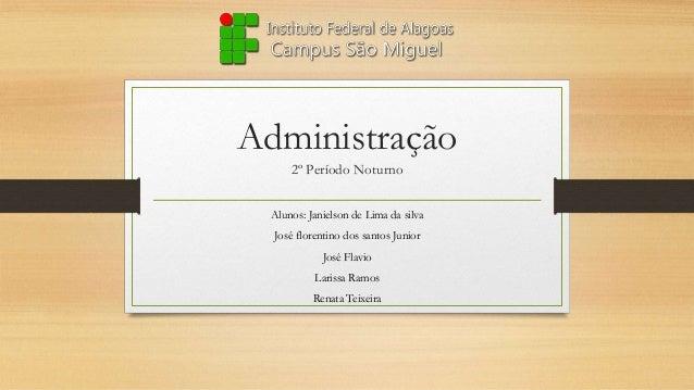Administração 2º Período Noturno Alunos: Janielson de Lima da silva José florentino dos santos Junior José Flavio Larissa ...
