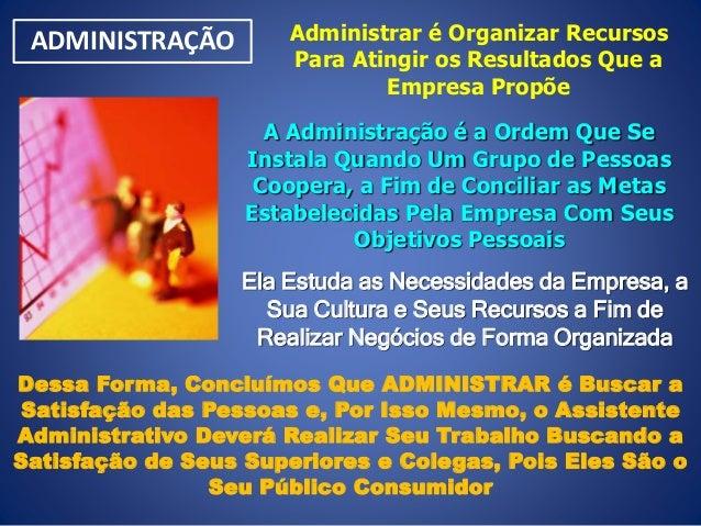 A Administração é a Ordem Que Se Instala Quando Um Grupo de Pessoas Coopera, a Fim de Conciliar as Metas Estabelecidas Pel...