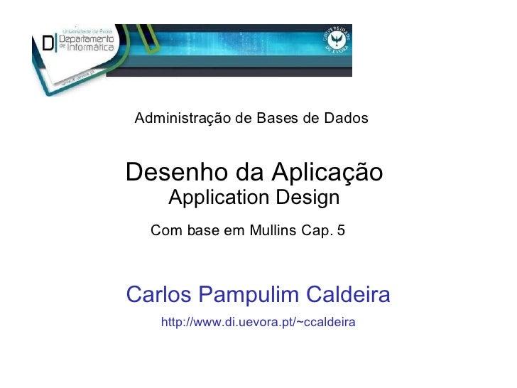 Desenho da Aplicação Application Design Carlos Pampulim Caldeira http://www.di.uevora.pt/~ccaldeira Com base em Mullins Ca...