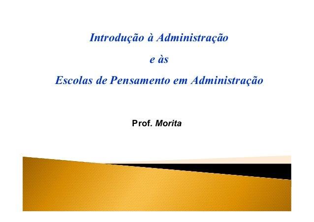 Prof. Morita Introdução à Administração e às Escolas de Pensamento em Administração