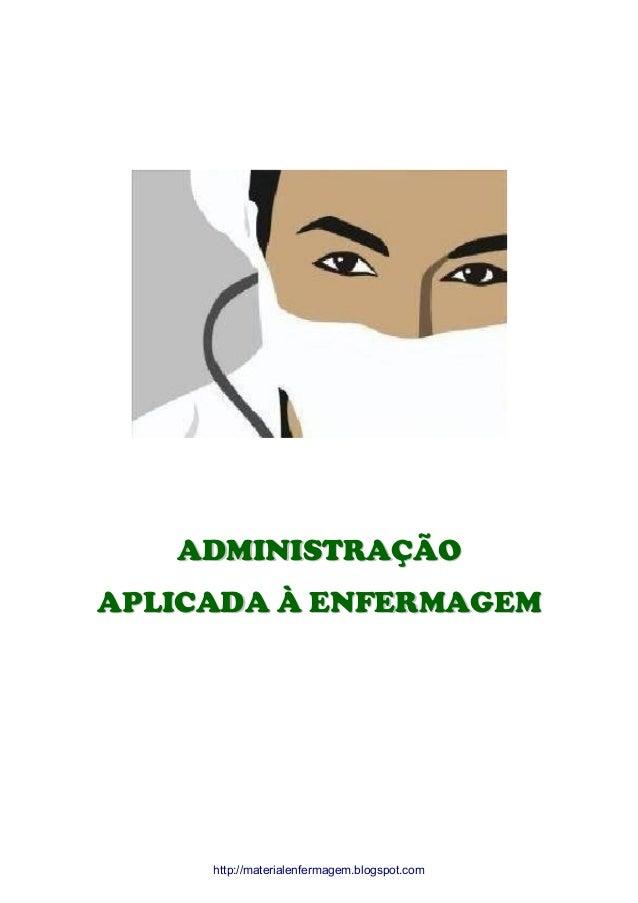 ADMINISTRAÇÃO APLICADA À ENFERMAGEM  http://materialenfermagem.blogspot.com