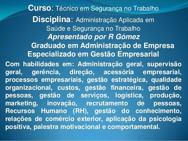 Curso: Técnico em Segurança no Trabalho Disciplina: Administração Aplicada em Saúde e Segurança no Trabalho Apresentado po...
