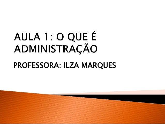 PROFESSORA: ILZA MARQUES