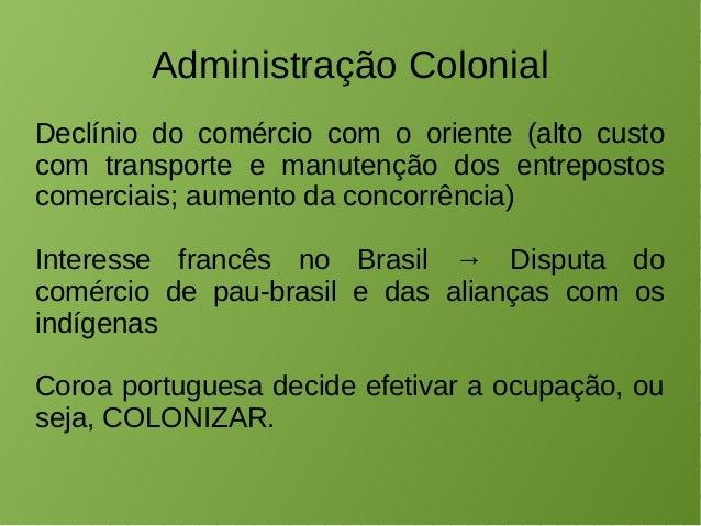 Administração Colonial  Declínio do comércio com o oriente (alto custo  com transporte e manutenção dos entrepostos  comer...