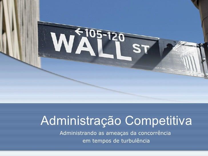 Administração Competitiva Administrando as ameaças da concorrência  em tempos de turbulência