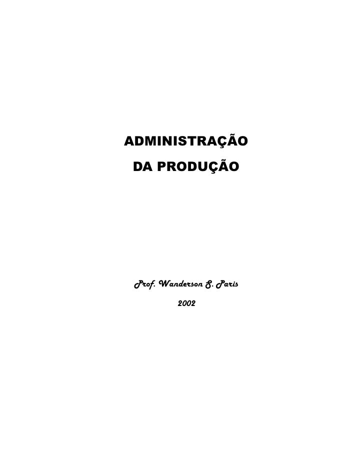 ADMINISTRAÇÃODA PRODUÇÃO Prof. Wanderson S. Paris          2002