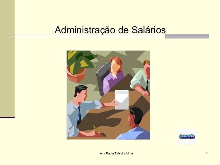 <ul><li>Administração de Salários </li></ul>Ana Paula Teixeira Lima