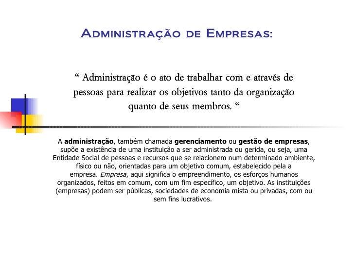 """Administração de Empresas:   """"  Administração é o ato de trabalhar com e através de pessoas para realizar os objetivos tan..."""