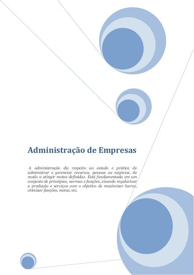 Administração de Empresas A administração diz respeito ao estudo e prática de administrar e gerenciar recursos, pessoas ou...