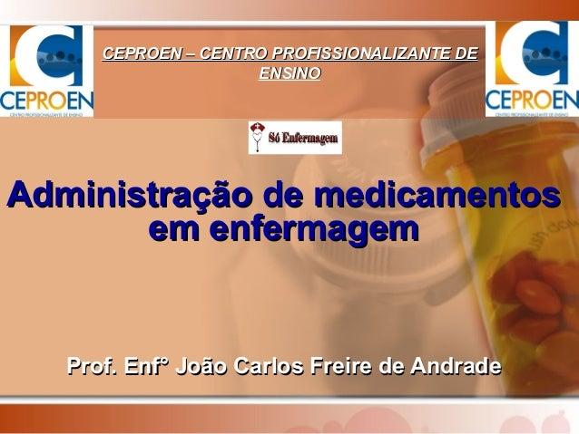 CEPROEN – CENTRO PROFISSIONALIZANTE DE                     ENSINOAdministração de medicamentos       em enfermagem   Prof....