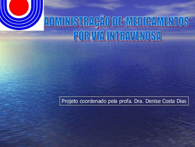 Projeto coordenado pela profa. Dra. Denise Costa Dias