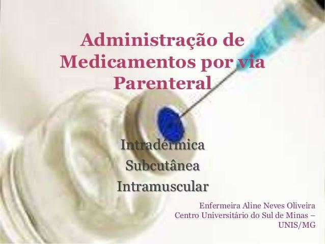 Administração de Medicamentos por via Parenteral Intradérmica Subcutânea Intramuscular Enfermeira Aline Neves Oliveira Cen...