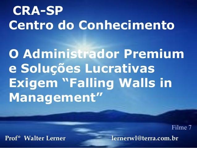 """CRA-SP Centro do Conhecimento O Administrador Premium e Soluções Lucrativas Exigem """"Falling Walls in Management"""" Profº Wal..."""