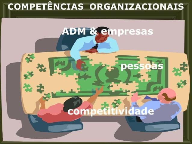 COMPETÊNCIAS ORGANIZACIONAIS ADM & empresas pessoas competitividade