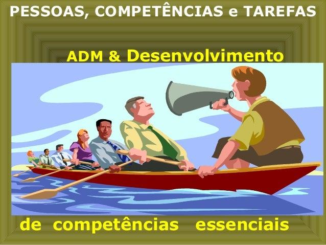 PESSOAS, COMPETÊNCIAS e TAREFAS ADM & Desenvolvimento de competências essenciais