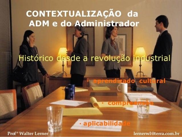 CONTEXTUALIZAÇÃO da ADM e do Administrador Histórico desde a revolução industrial · aprendizado cultural · compreensão · a...