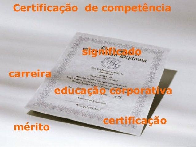 Certificação de competência significado educação corporativa carreira mérito certificação