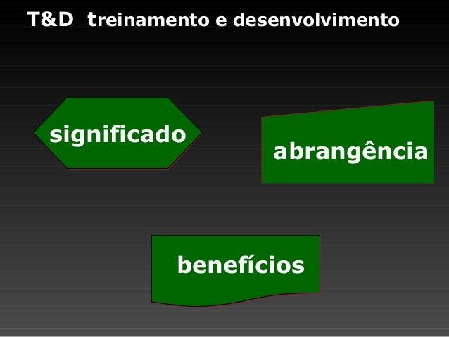 T&D treinamento e desenvolvimento significadosignificado abrangênciaabrangência benefíciosbenefícios