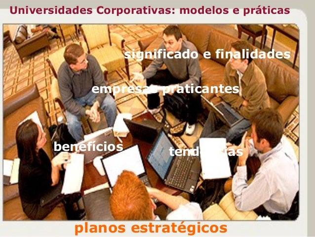 Universidades Corporativas: modelos e práticas significado e finalidades benefícios empresas praticantes tendências planos...