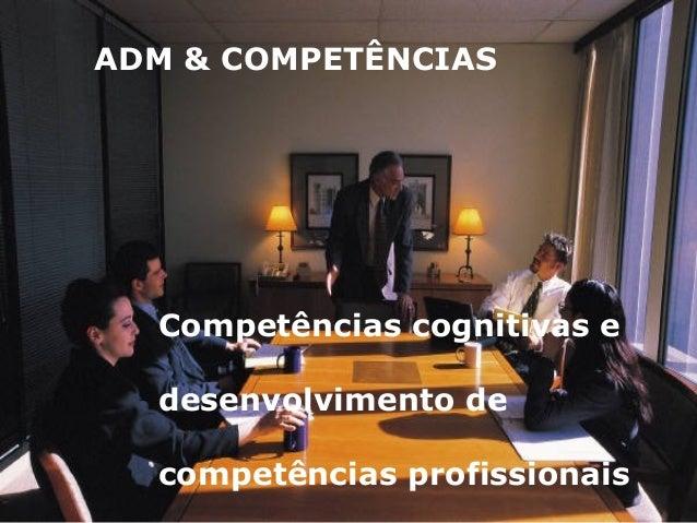 ADM & COMPETÊNCIAS Competências cognitivas e desenvolvimento de competências profissionais