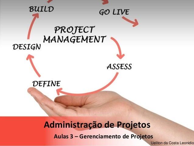 Page  1 Ueliton da Costa Leonidio Administração de Projetos Aulas 3 – Gerenciamento de Projetos