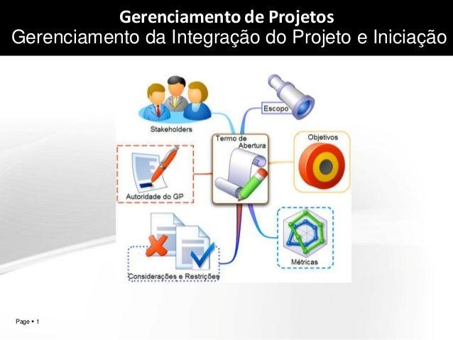 Page  1  Gerenciamento de Projetos Gerenciamento da Integração do Projeto e Iniciação