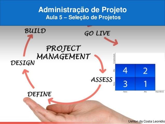 Page  1 Ueliton da Costa Leonidio Administração de Projeto Aula 5 – Seleção de Projetos