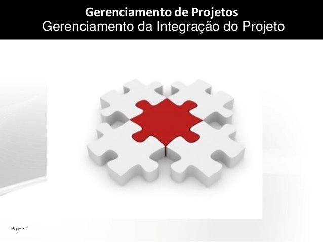 Page  1 Gerenciamento de Projetos Gerenciamento da Integração do Projeto