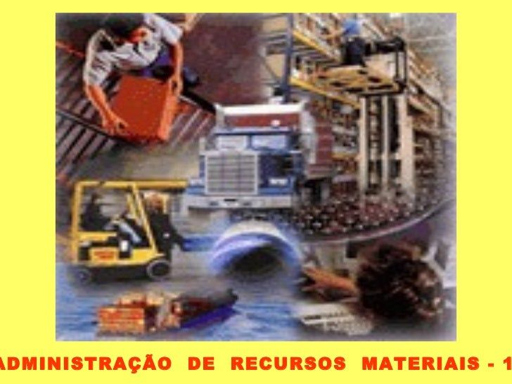 ADMINISTRAÇÃO  DE  RECURSOS  MATERIAIS - 1