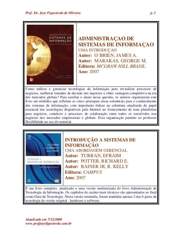 Prof. Dr. Jayr Figueiredo de Oliveira p. 1ADMINISTRAÇAO DESISTEMAS DE INFORMAÇAOUMA INTRODUÇAOAutor: O´BRIEN, JAMES A.Auto...