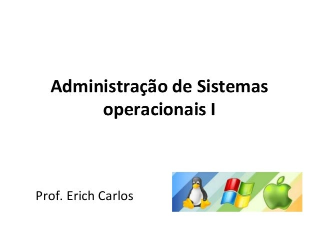Administração de Sistemas       operacionais IProf. Erich Carlos