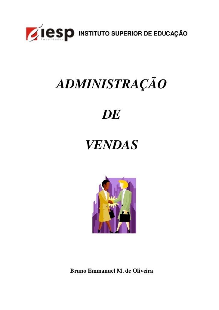 INSTITUTO SUPERIOR DE EDUCAÇÃOADMINISTRAÇÃO            DE      VENDAS Bruno Emmanuel M. de Oliveira