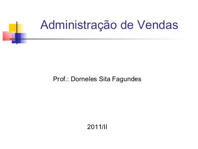 Administração de Vendas  Prof.: Dorneles Sita Fagundes  2011/II
