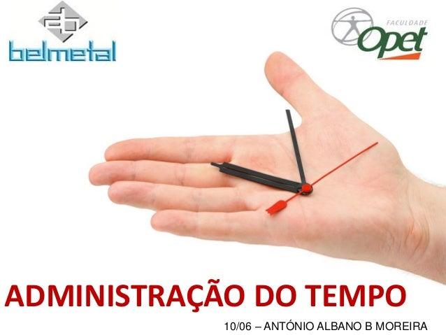10/06 – ANTÓNIO ALBANO B MOREIRA ADMINISTRAÇÃO DO TEMPO