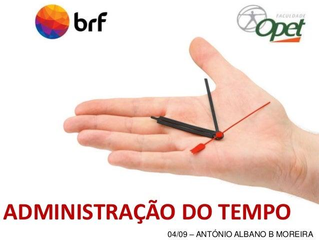 ADMINISTRAÇÃO DO TEMPO  04/09 – ANTÓNIO ALBANO B MOREIRA