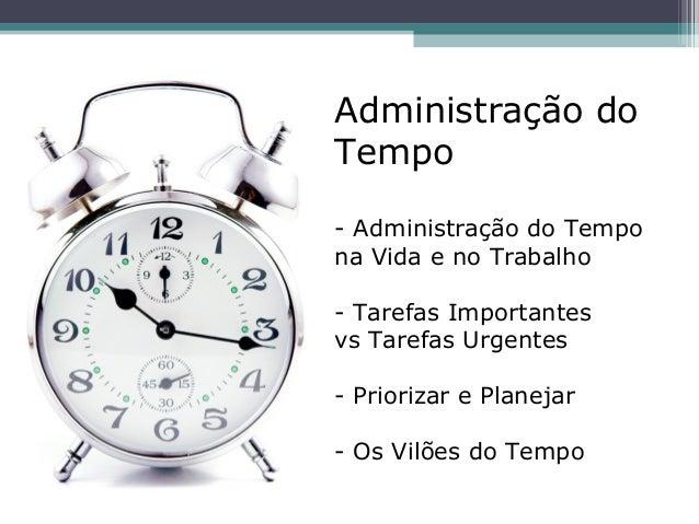 Administração do Tempo - Administração do Tempo na Vida e no Trabalho - Tarefas Importantes vs Tarefas Urgentes - Prioriza...