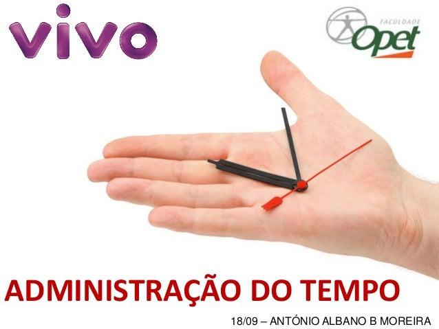 ADMINISTRAÇÃO DO TEMPO  18/09 –ANTÓNIO ALBANO B MOREIRA