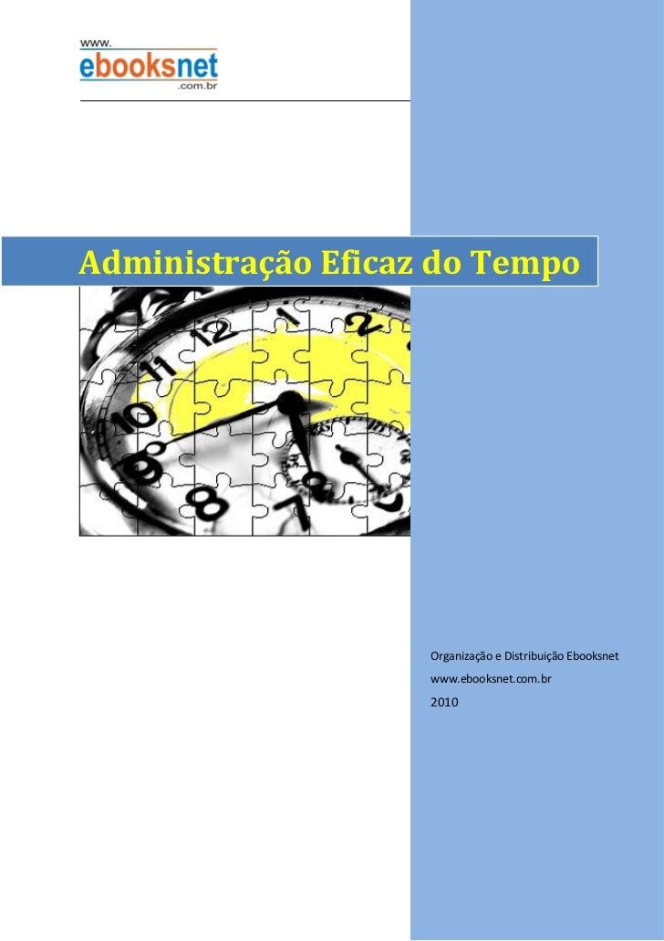 Administração Eficaz do Tempo                    Organização e Distribuição Ebooksnet                    www.ebooksnet.com...