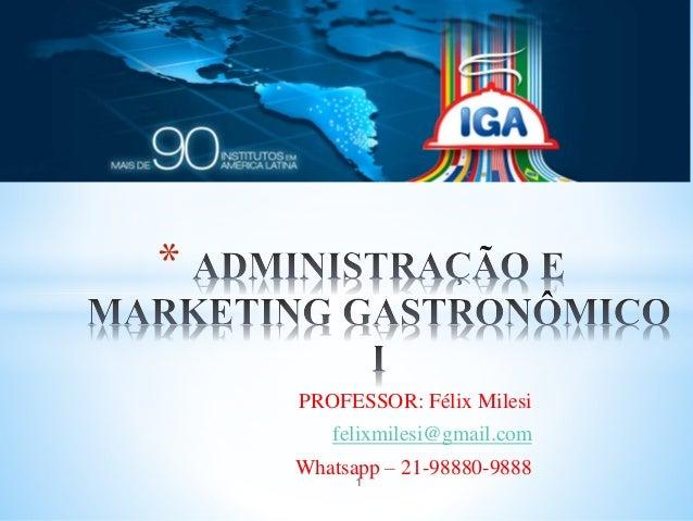 PROFESSOR: Félix Milesi felixmilesi@gmail.com Whatsapp – 21-98880-9888 * 1