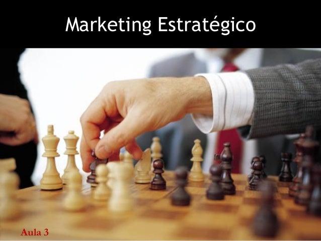 Marketing Estratégico  Aula 3
