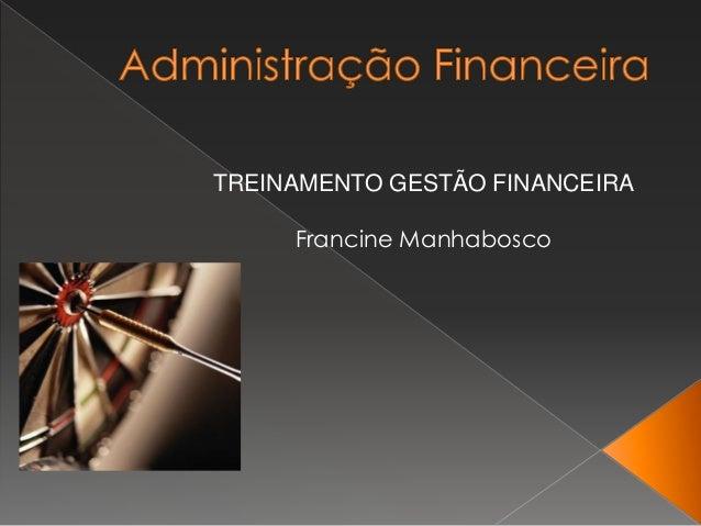 TREINAMENTO GESTÃO FINANCEIRA Francine Manhabosco
