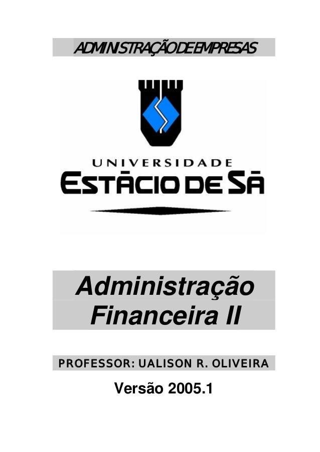 ADMINISTRAÇÃO DE EMPRESAS Administração Financeira II PROFESSOR: UALISON R. OLIVEIRA Versão 2005.1