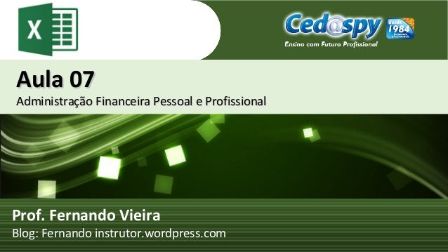 Aula 07Aula 07 Administração Financeira Pessoal e ProfissionalAdministração Financeira Pessoal e Profissional Prof. Fernan...