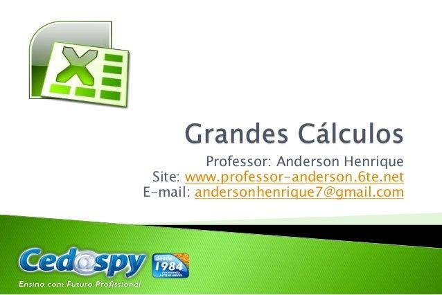 Professor: Anderson Henrique Site: www.professor-anderson.6te.net E-mail: andersonhenrique7@gmail.com