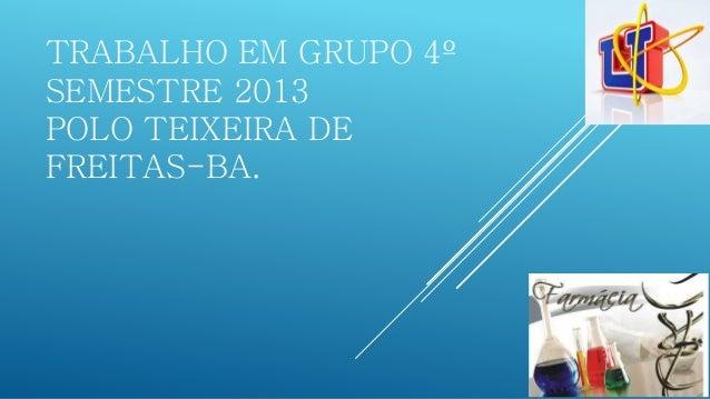 TRABALHO EM GRUPO 4º SEMESTRE 2013POLO TEIXEIRA DE FREITAS-BA.
